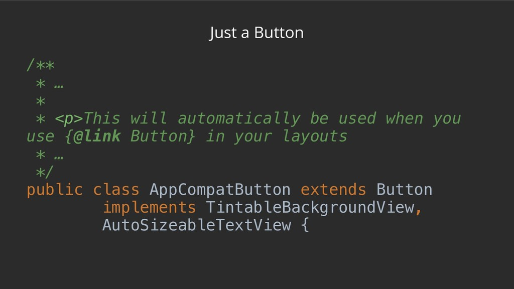 Just a Button /** * … * * <p>This will automati...