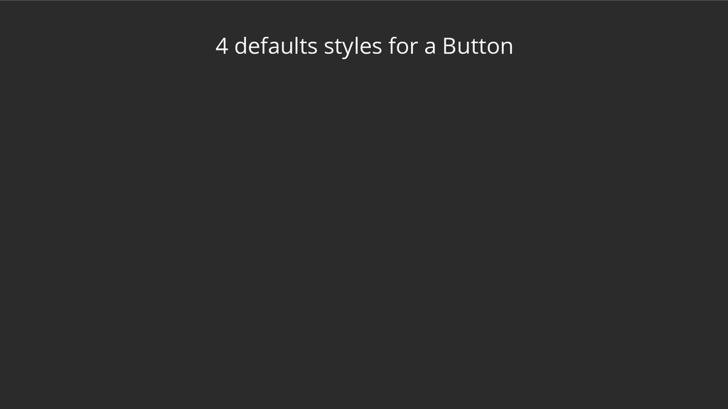 4 defaults styles for a Button