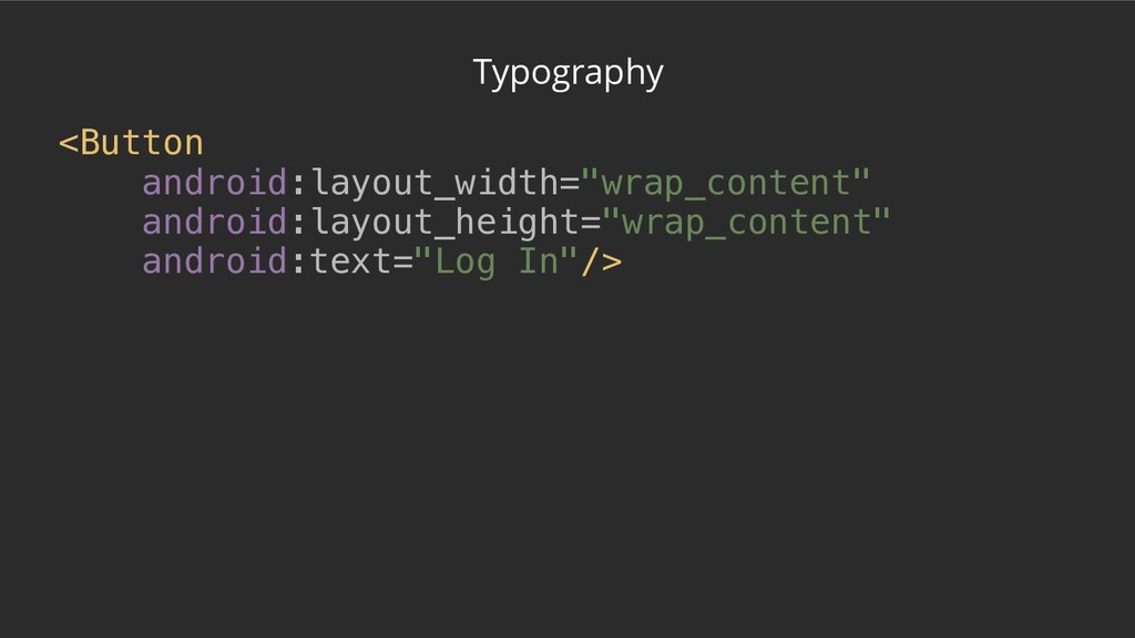 "Typography <Button android:layout_width=""wrap_c..."