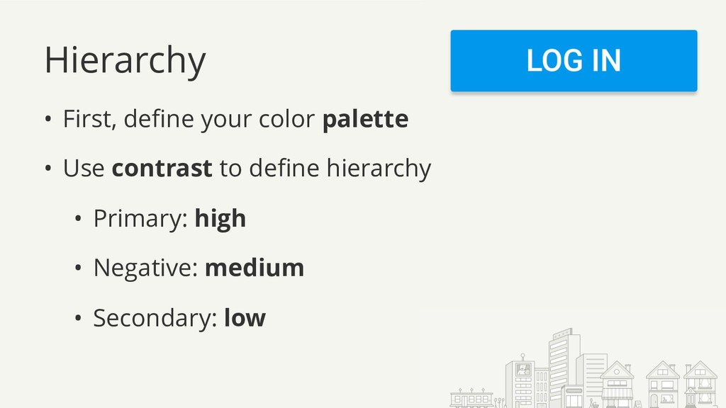 Hierarchy • First, define your color palette • ...