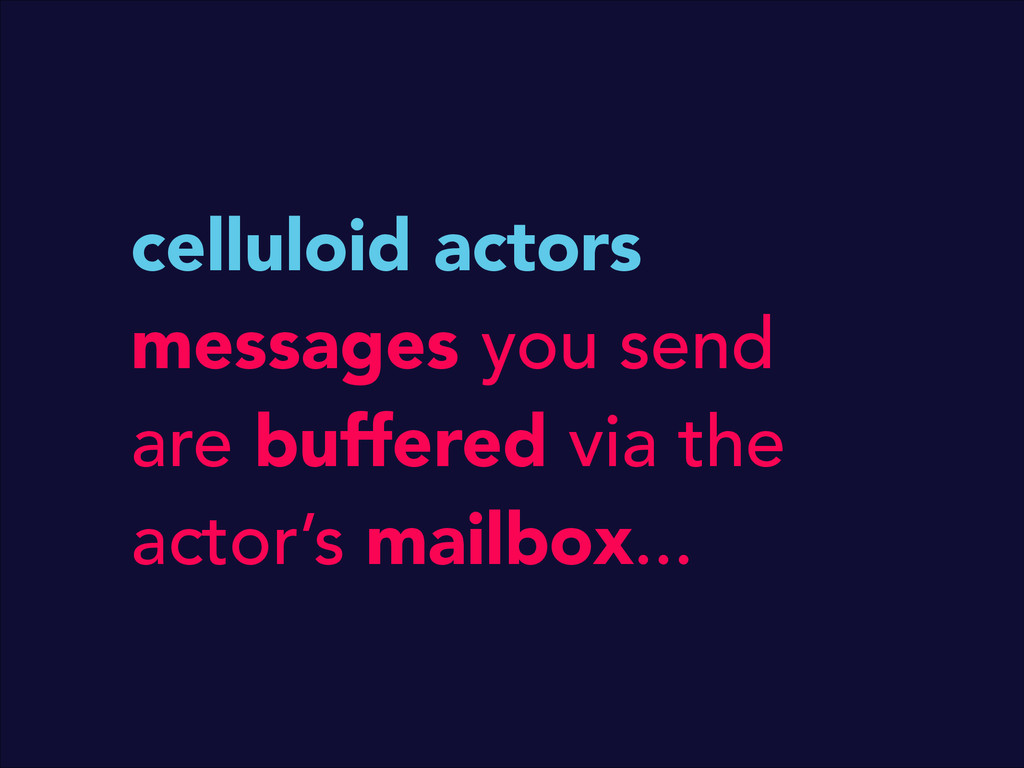 celluloid actors messages you send are buffered...