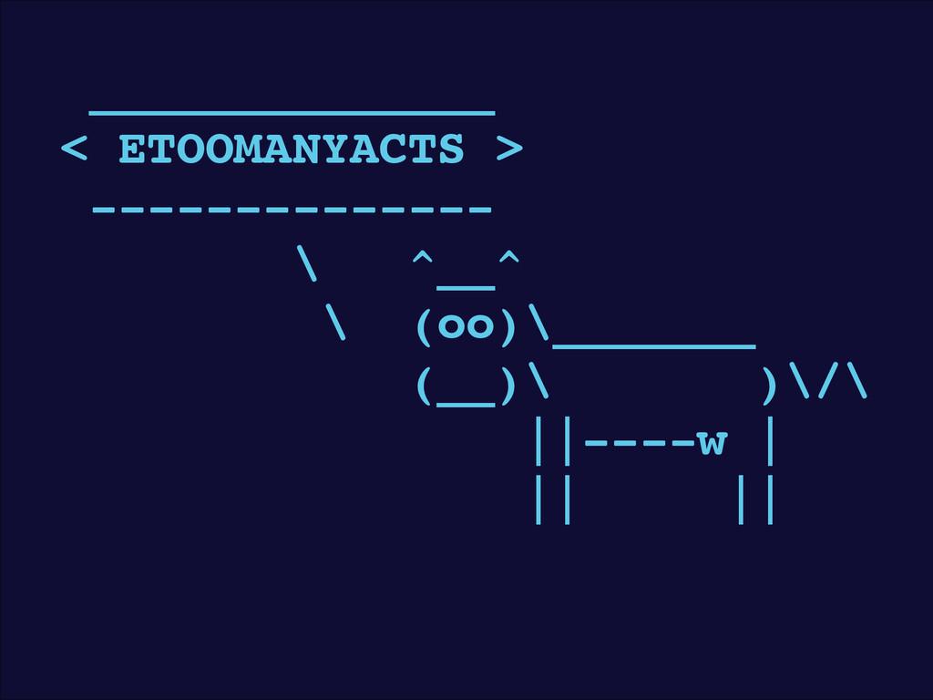 ______________! < ETOOMANYACTS >! -------------...
