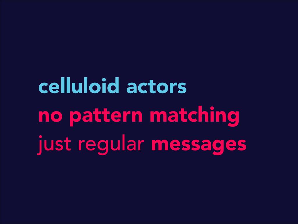 celluloid actors no pattern matching just regul...