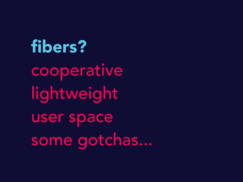 fibers? cooperative lightweight user space some ...