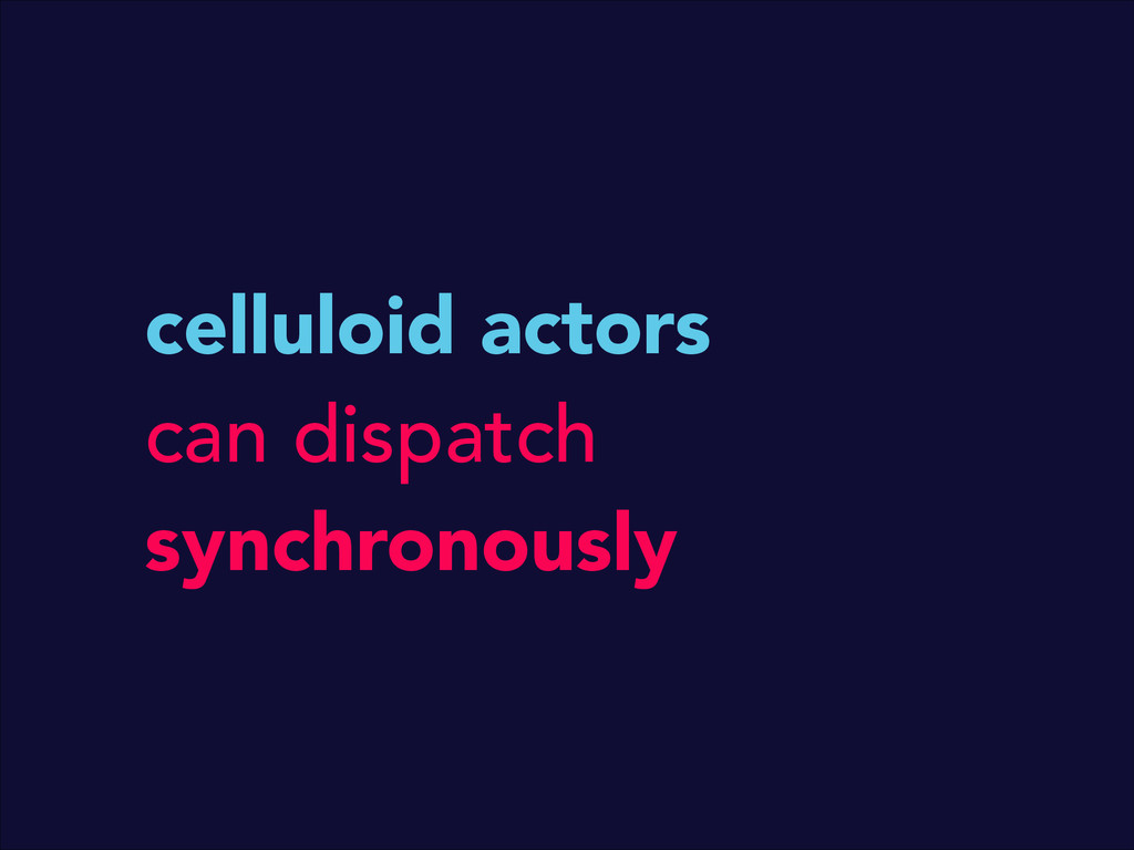 celluloid actors can dispatch synchronously