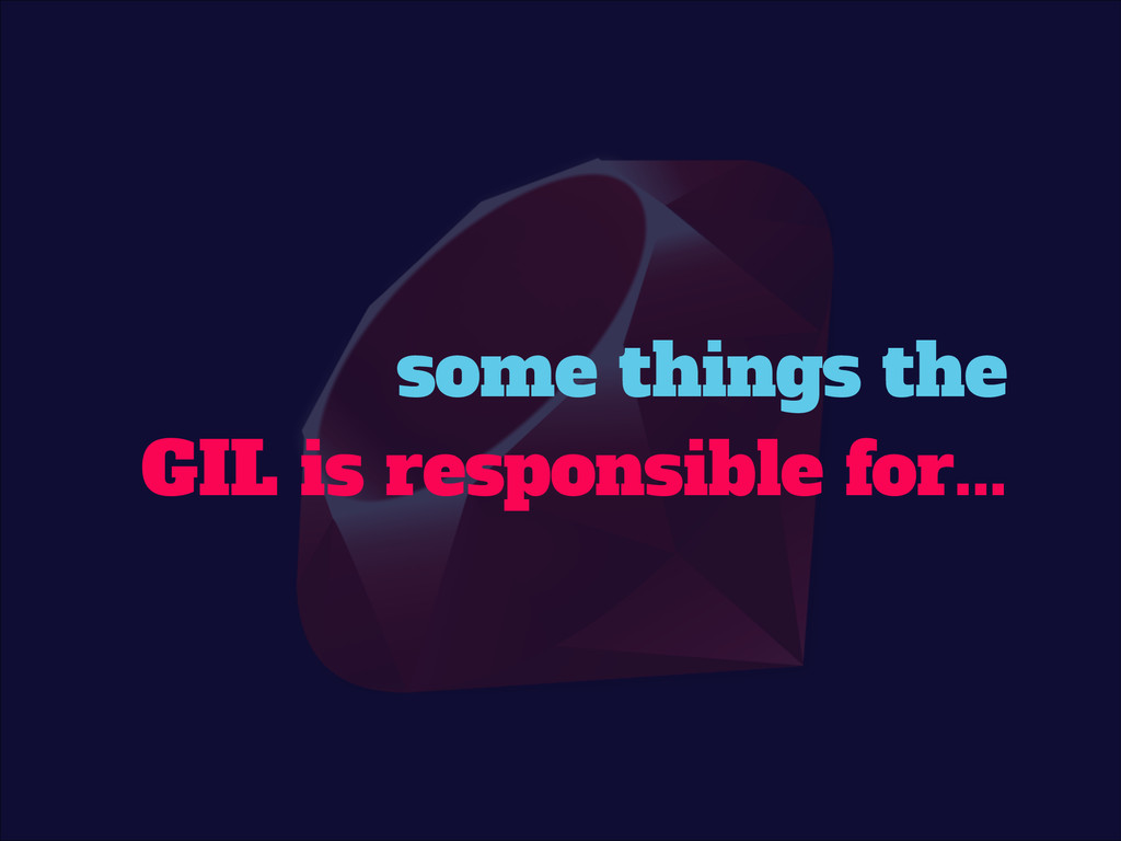 some things the GIL is responsible for...