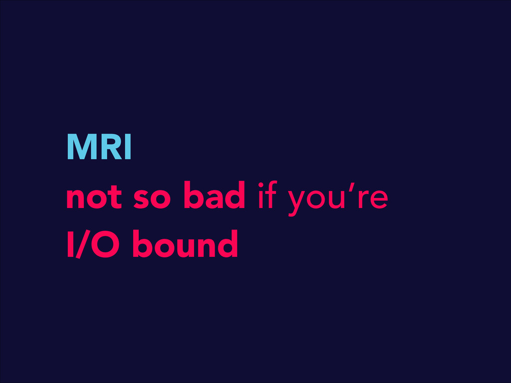 MRI not so bad if you're I/O bound