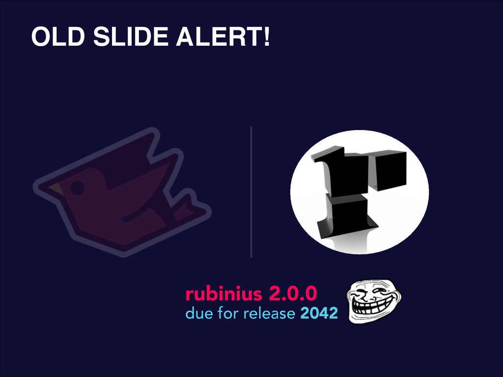 rubinius 2.0.0 due for release 2042 OLD SLIDE A...
