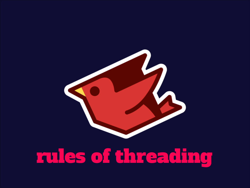! ! rules of threading