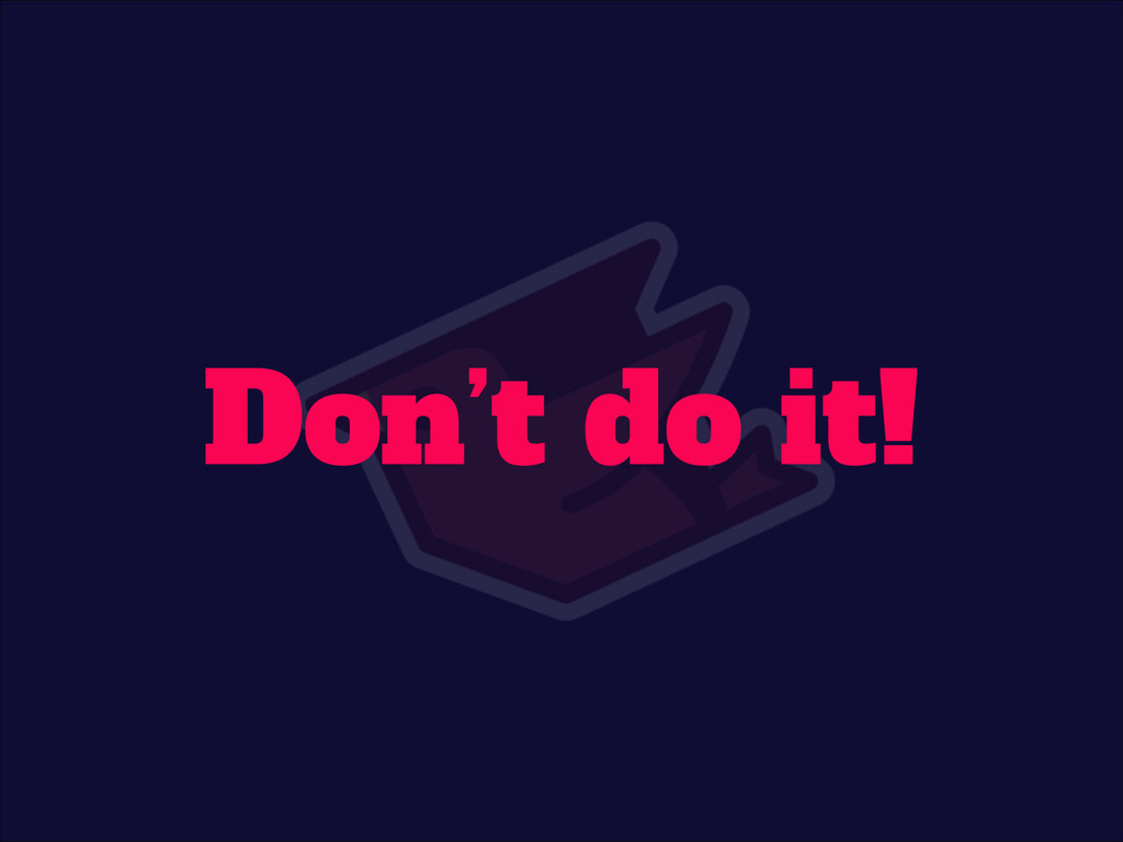 Don't do it!