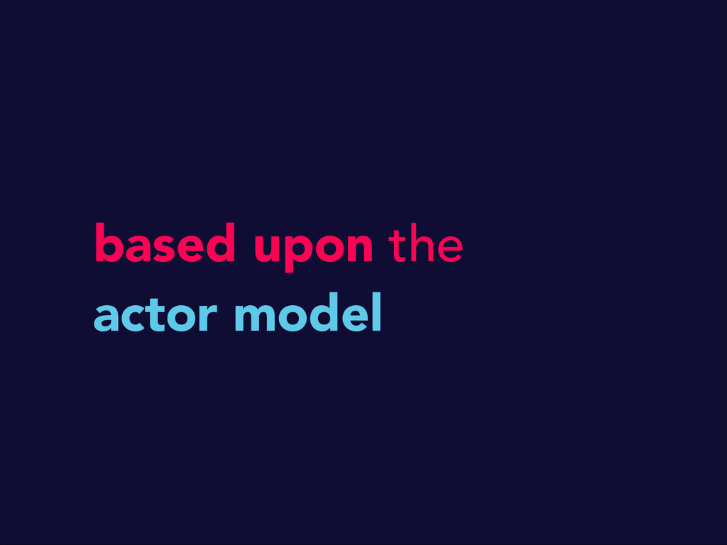 based upon the actor model
