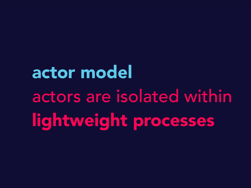 actor model actors are isolated within lightwei...