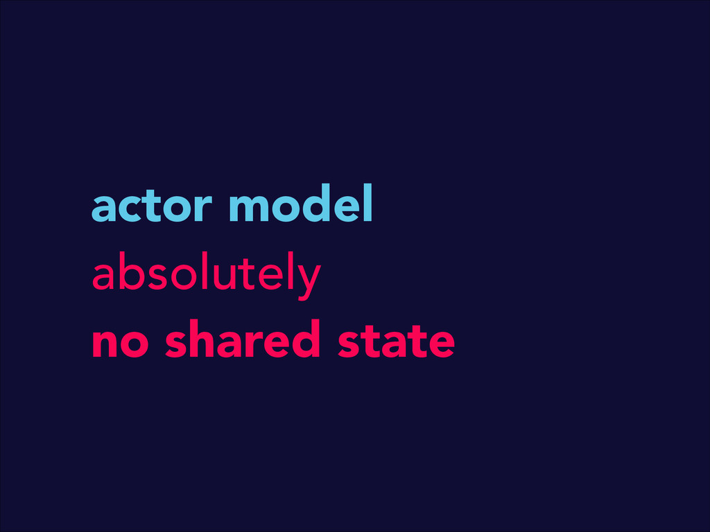 actor model absolutely no shared state