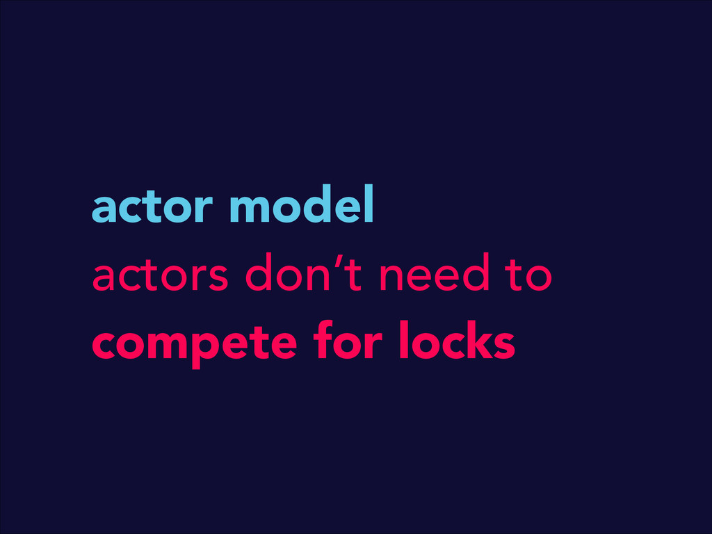 actor model actors don't need to compete for lo...