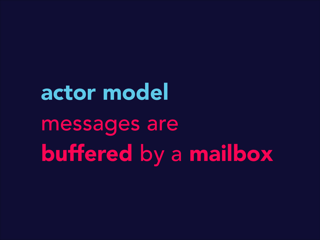 actor model messages are buffered by a mailbox