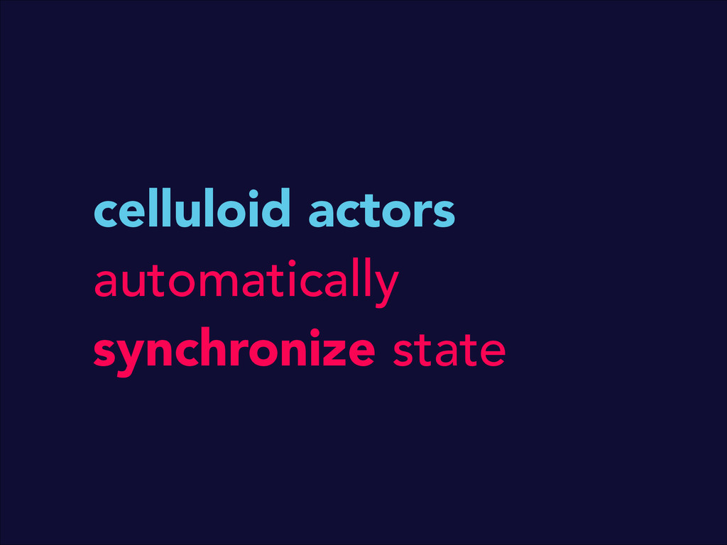 celluloid actors automatically synchronize state