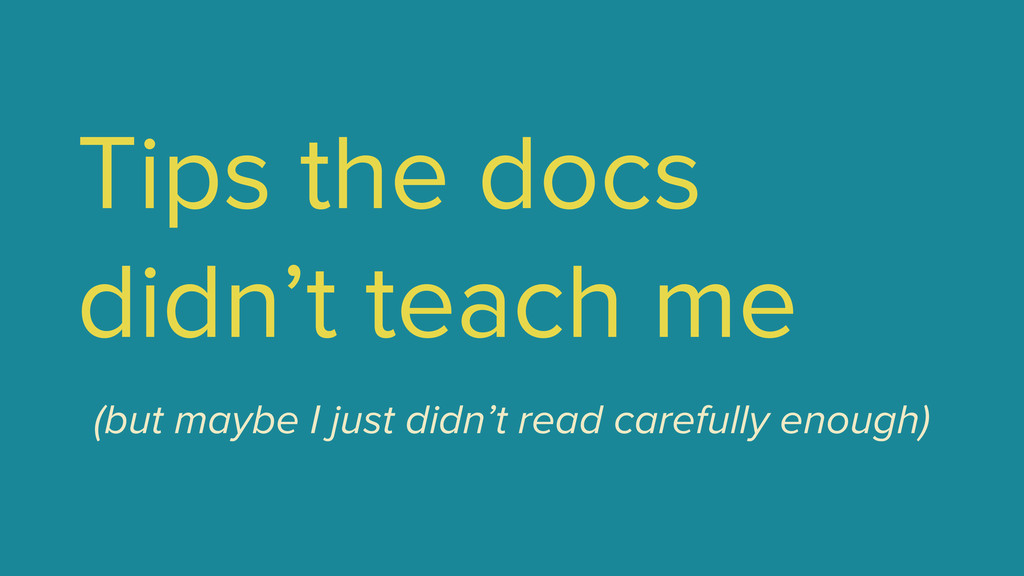 Tips the docs didn't teach me ! (but maybe I ju...