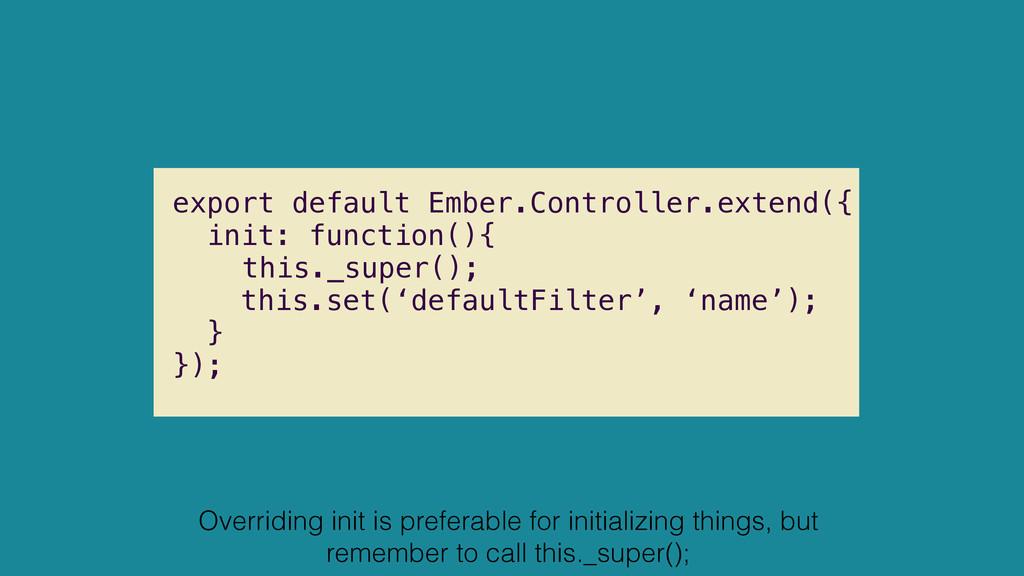 export default Ember.Controller.extend({ init: ...