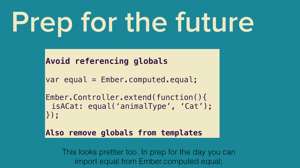 Prep for the future Avoid referencing globals !...