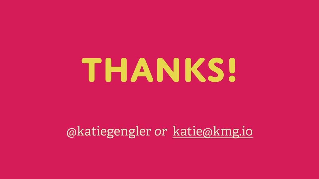 Thanks! @katiegengler or katie@kmg.io