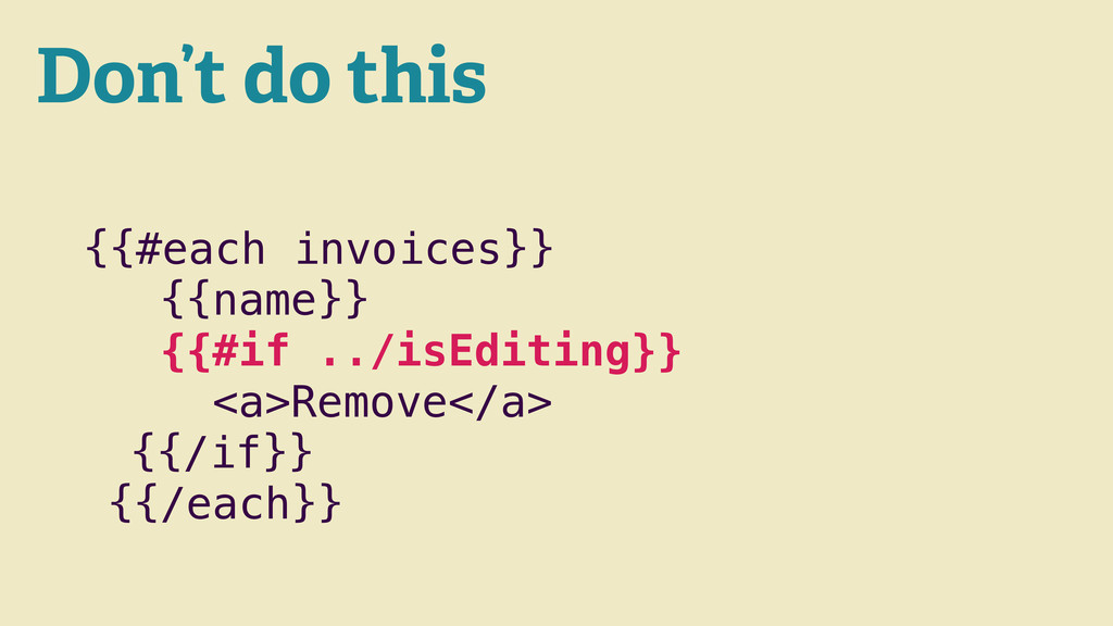 Don't do this {{#each invoices}} {{name}} {{#if...