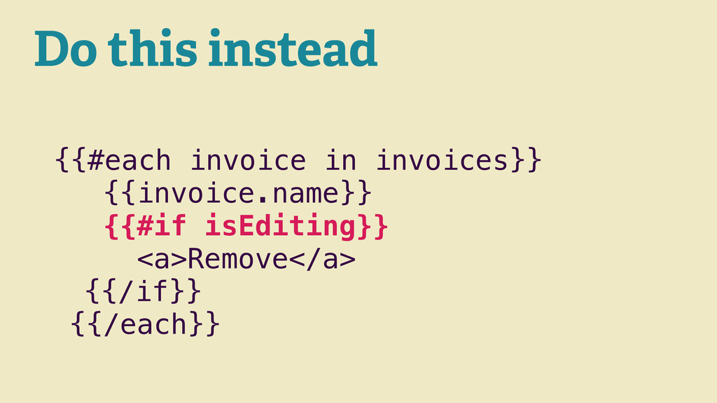 Do this instead {{#each invoice in invoices}} {...