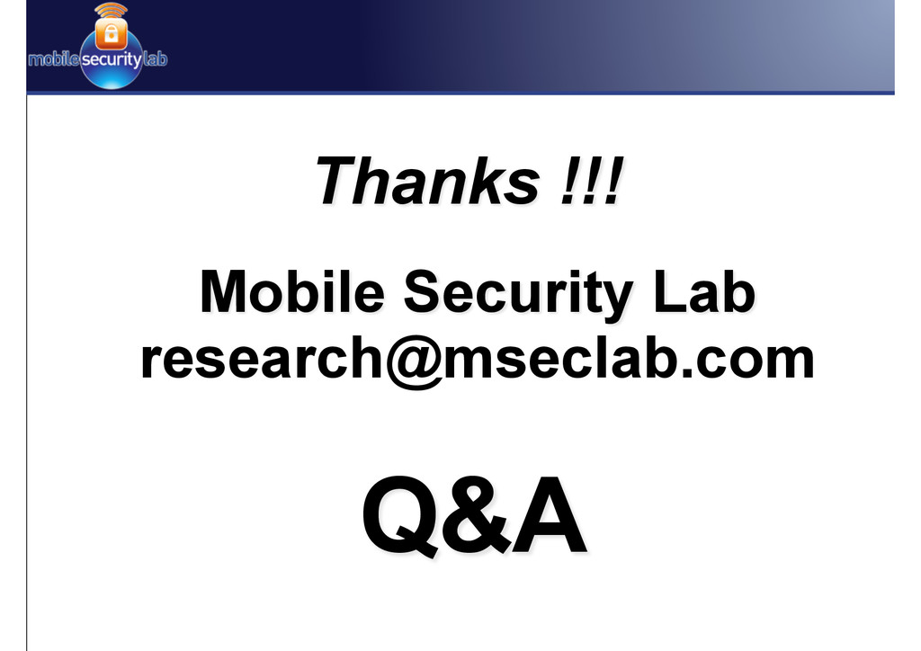 Q&A Thanks !!! Mobile Security Lab research@mse...