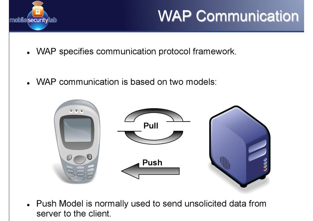WAP Communication l WAP specifies communicati...