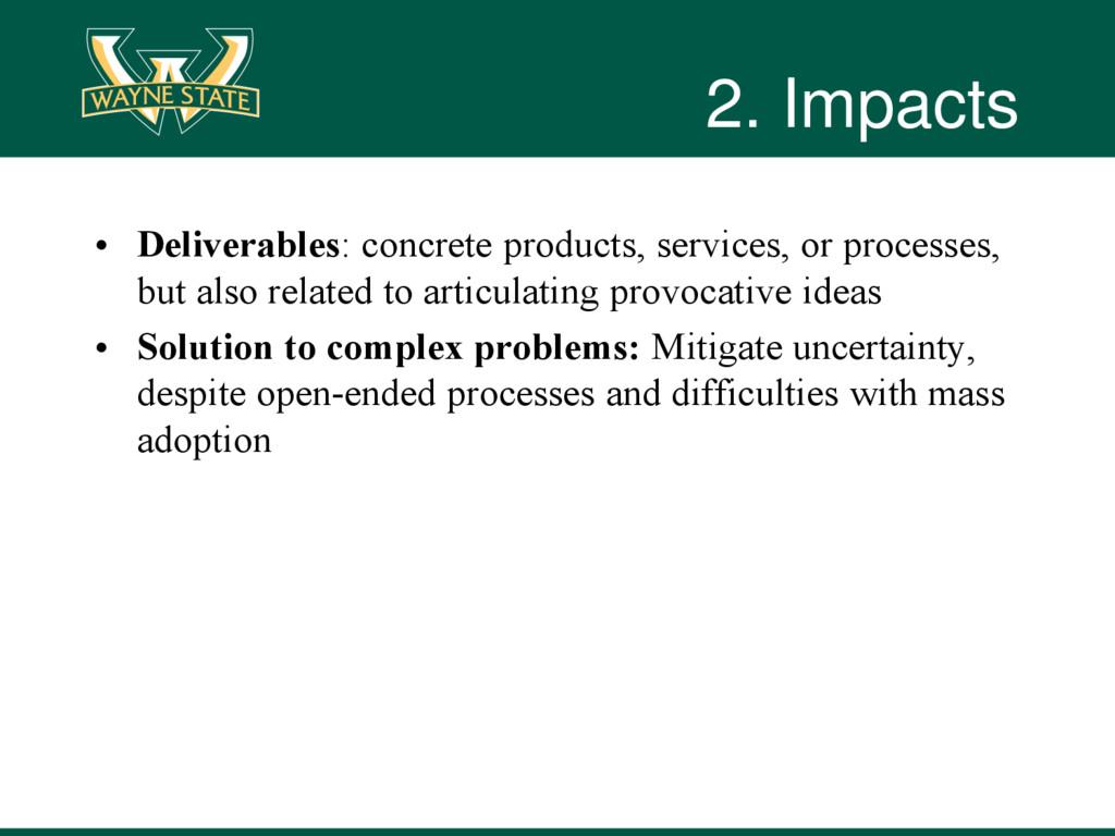 2. Impacts • Deliverables: concrete products, s...