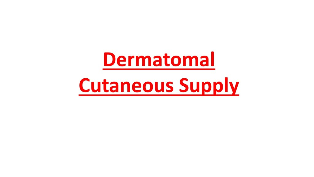 Dermatomal Cutaneous Supply