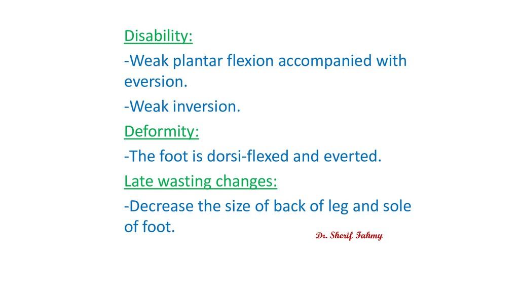 Disability: -Weak plantar flexion accompanied w...
