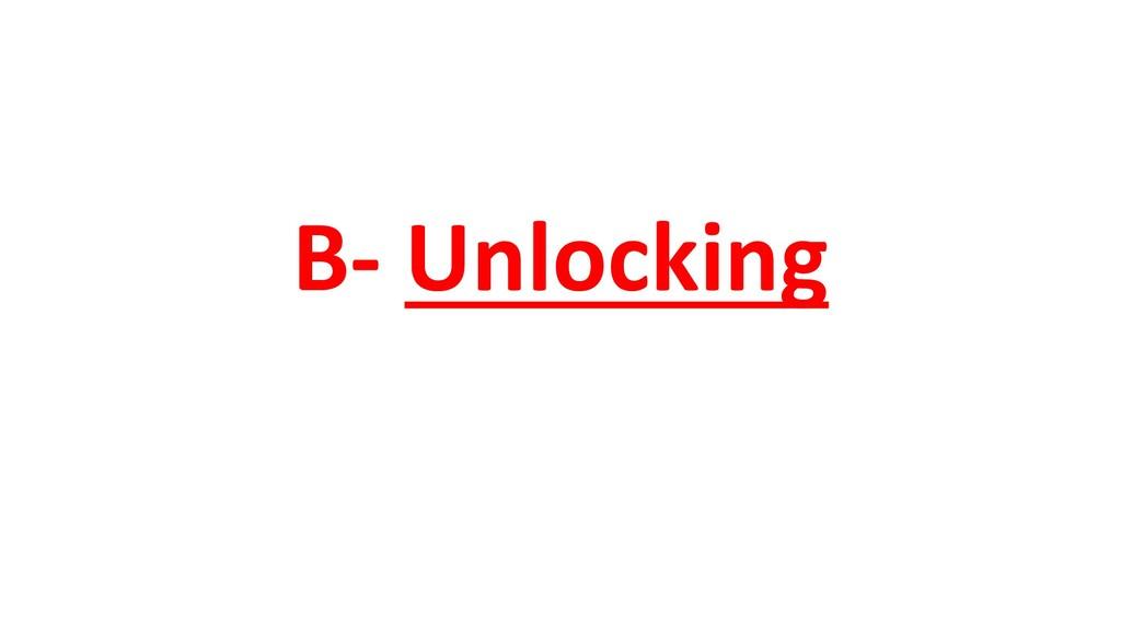 B- Unlocking