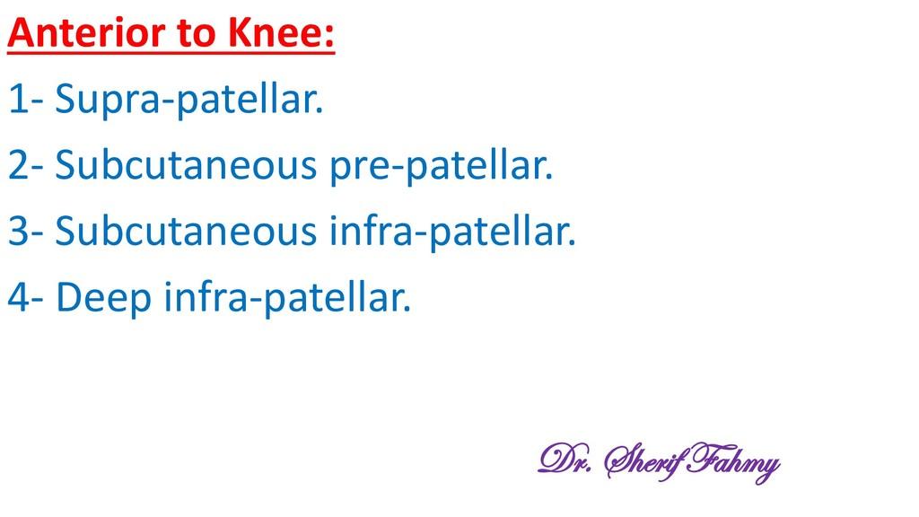 Anterior to Knee: 1- Supra-patellar. 2- Subcuta...