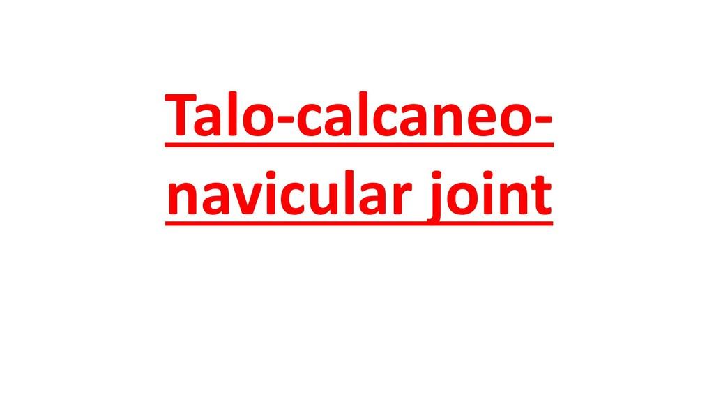 Talo-calcaneo- navicular joint
