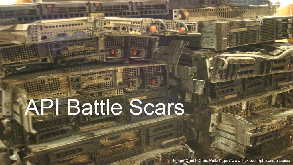 API Battle Scars Image Credit: Chris Pultz http...