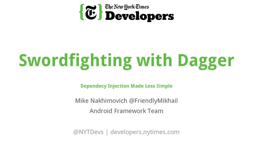 @NYTDevs | developers.nytimes.com Mike Nakhimov...