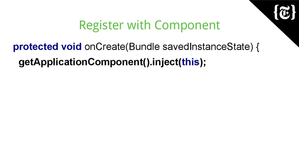 Register with Component protected void onCreate...