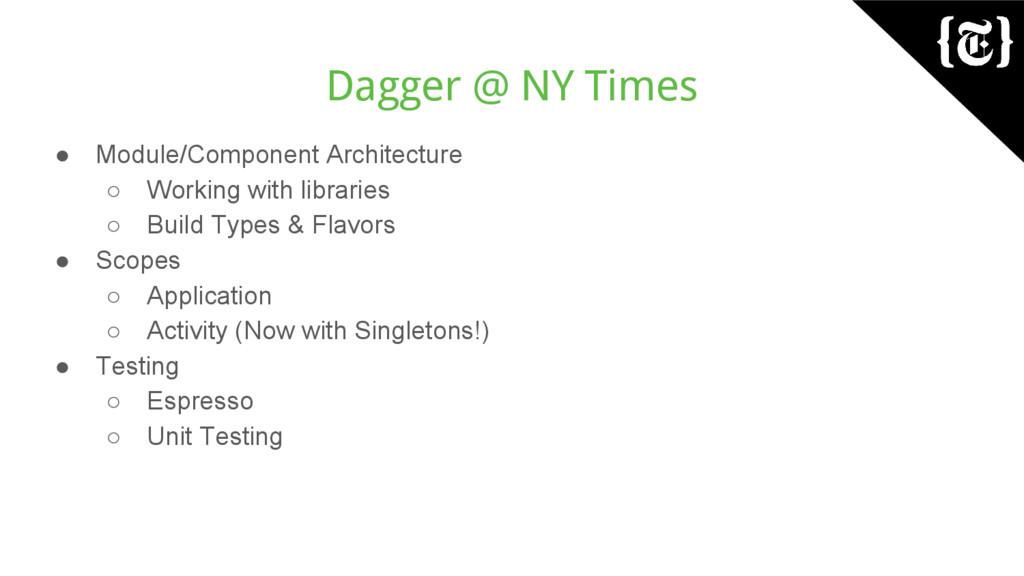 Dagger @ NY Times ● Module/Component Architectu...