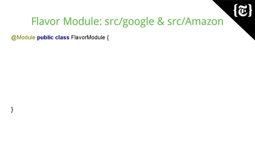Flavor Module: src/google & src/Amazon @Module ...