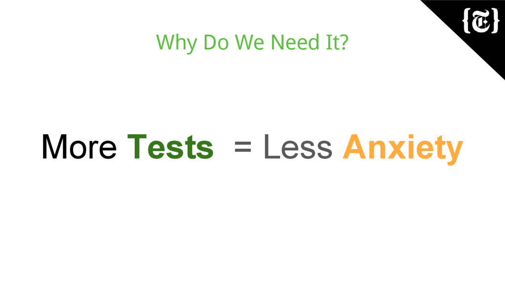 Why Do We Need It? More Tests = Less Anxiety