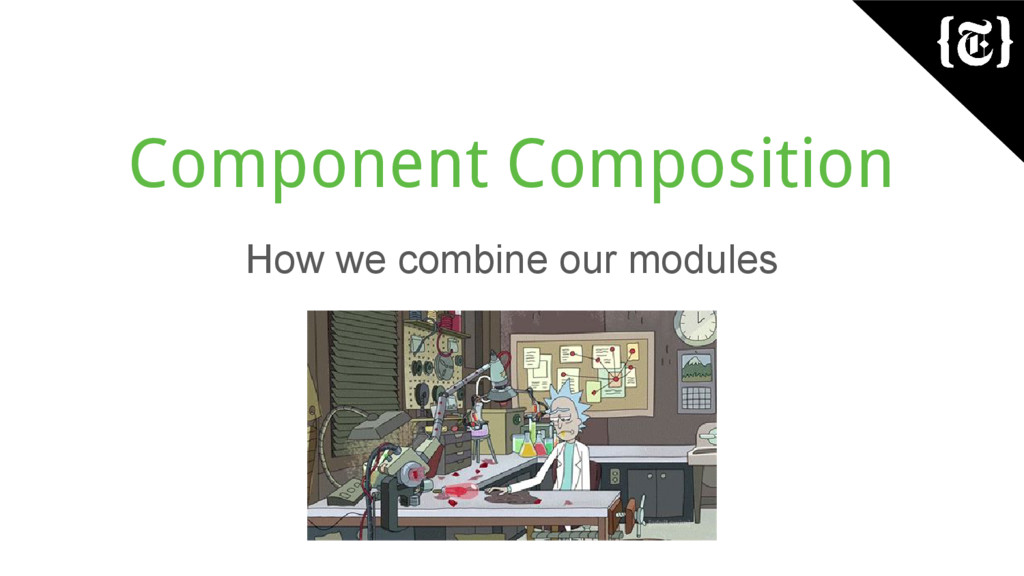 Component Composition How we combine our modules