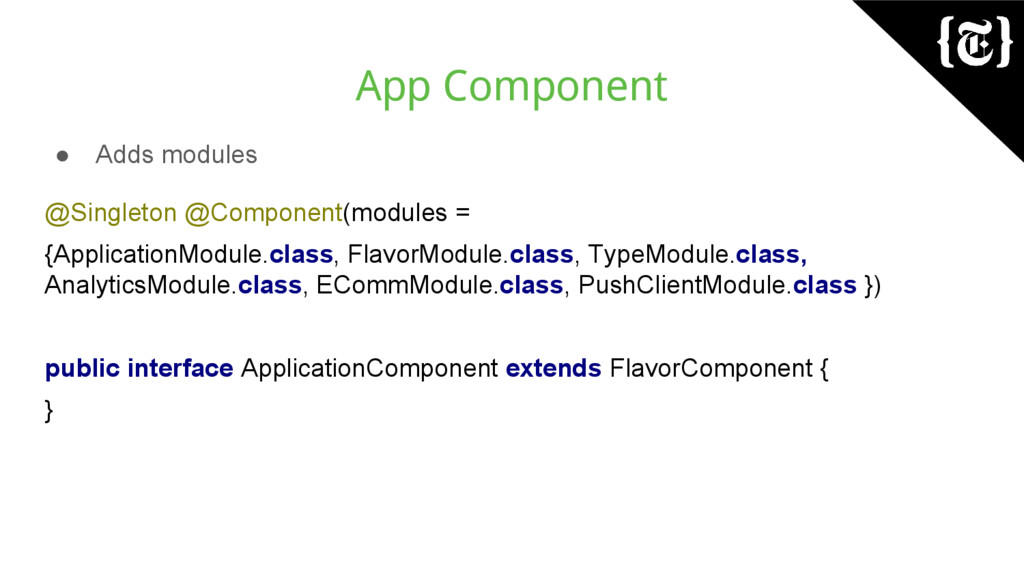 App Component ● Adds modules @Singleton @Compon...