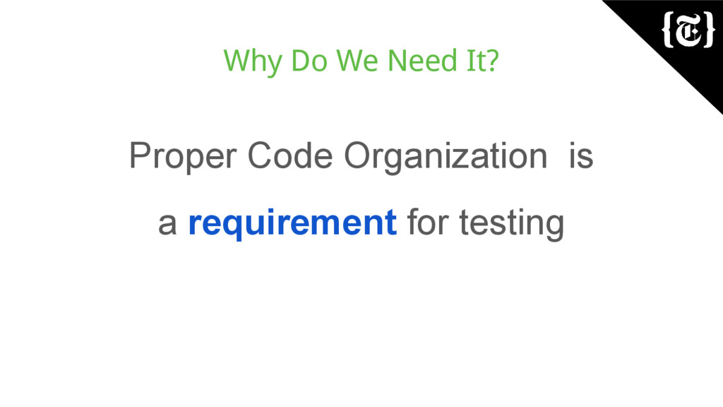 Why Do We Need It? Proper Code Organization is ...