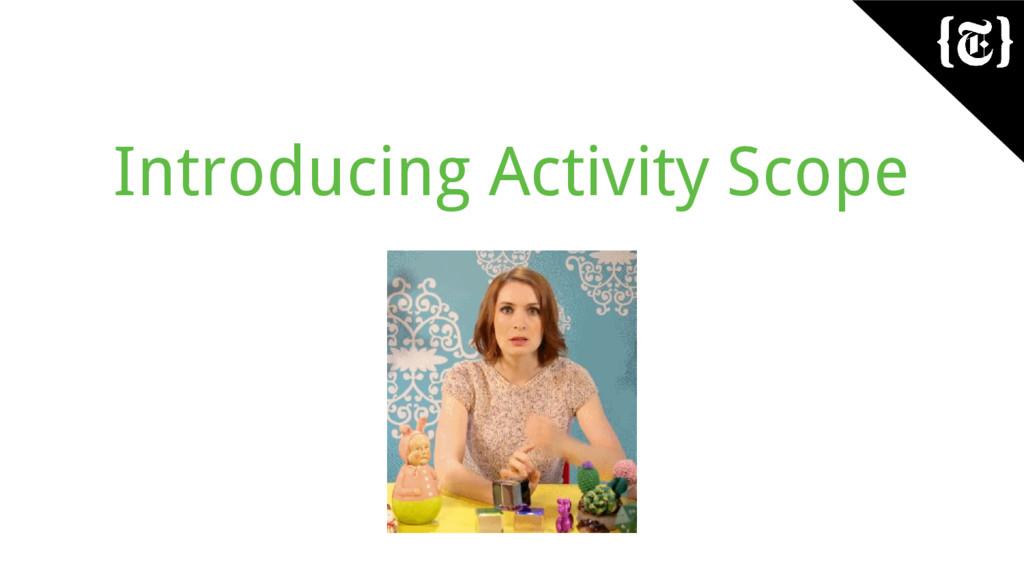 Introducing Activity Scope