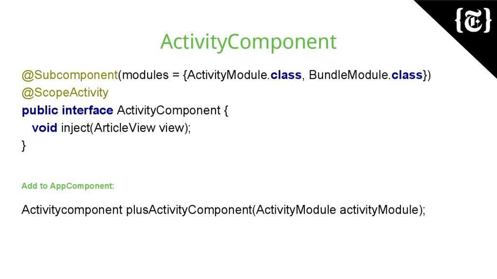 ActivityComponent @Subcomponent(modules = {Acti...