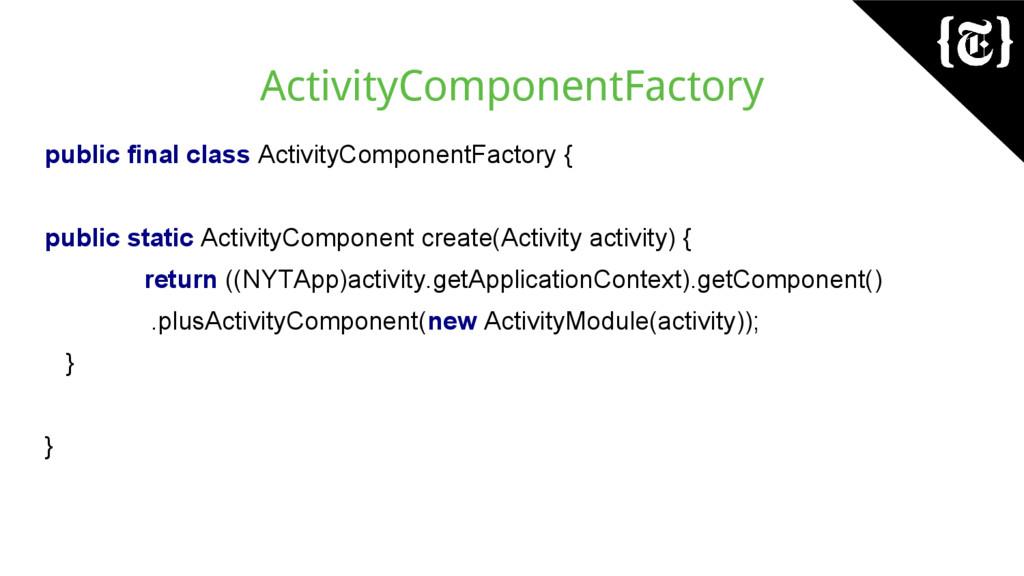 ActivityComponentFactory public final class Act...
