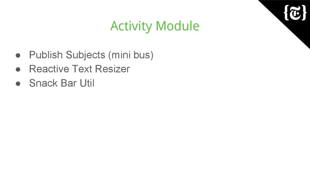 Activity Module ● Publish Subjects (mini bus) ●...