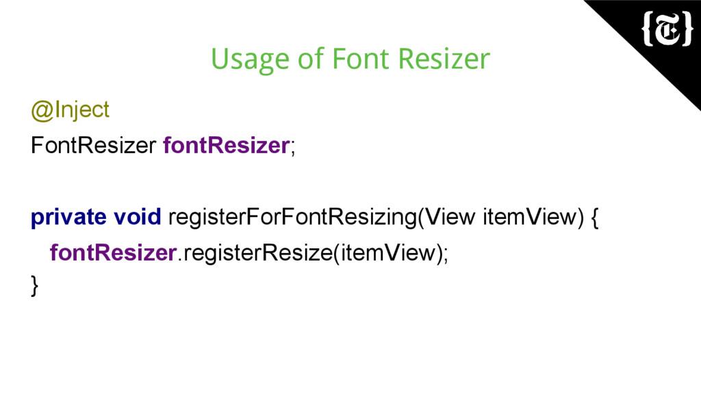 Usage of Font Resizer @Inject FontResizer fontR...