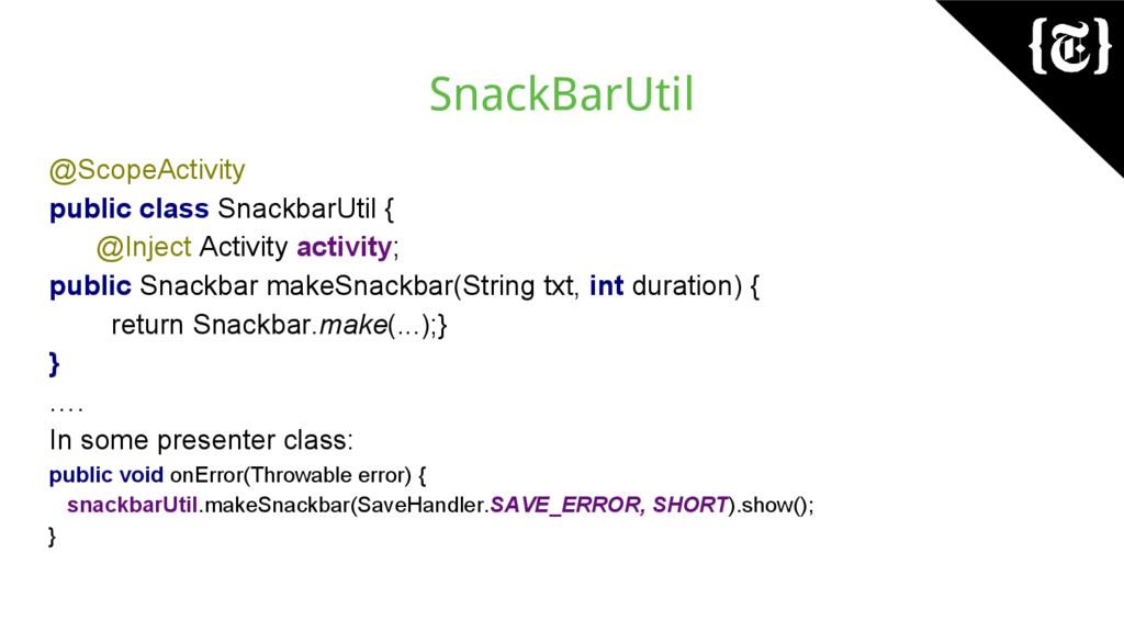 SnackBarUtil @ScopeActivity public class Snackb...