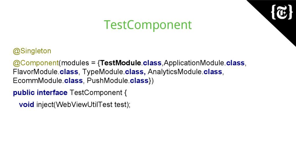 TestComponent @Singleton @Component(modules = {...